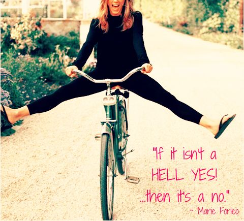 If it isn't a HELL YES! ... then it's a no. - Marie Forleo
