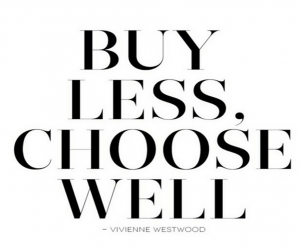 Buy less, choose well. | Vivienne Westwood